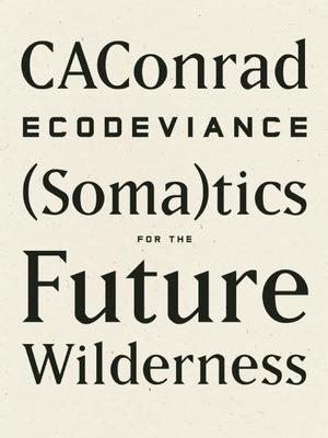 Ecodeviance: (Soma)Tics for the Future Wilderness - Caconrad