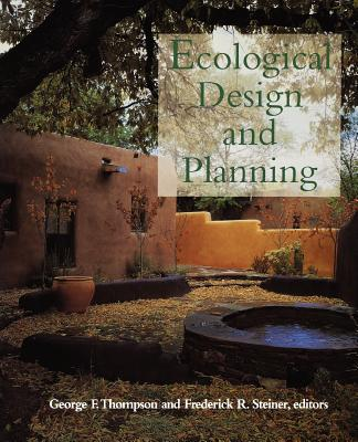 Ecological Design and Planning - Thompson, George F (Editor), and Steiner, Frederick R (Editor)