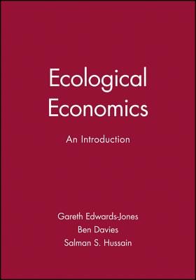 Ecological Economics: An Introduction - Edwards-Jones, Gareth, and Davies, Ben, and Hussain, Salman S