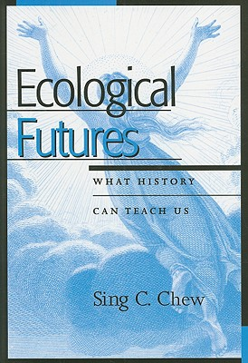 Ecological Futures: What History Can Teach Us - Chew, Sing C