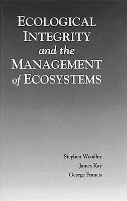 Ecological Integrity & the Mgmt of Ecosystems - Woodley, Steven