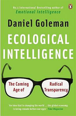 Ecological Intelligence: The Coming Age of Radical Transparency - Goleman, Daniel