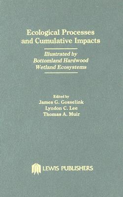 Ecological Processes and Cumulative Impacts Illustrated by Bottomland Hardwood Wetland Ecosystemslewis Publishers, Inc. - Coastal Ecology Inst