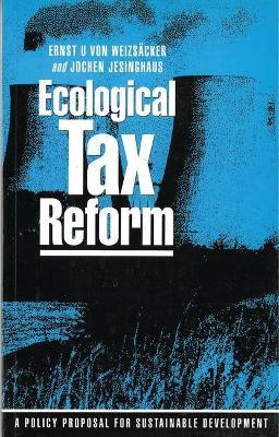 Ecological Tax Reform: A Policy Proposal for Sustainable Development - Weizsacker, Ernst U Von, and Jesinghaus, Jochen