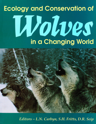 Ecology and Conservation of Wolves in a Changing World - Carbyn, Ludwig N. (Editor), and Fritts, Steven H. (Editor), and Seip, Dale R. (Editor)