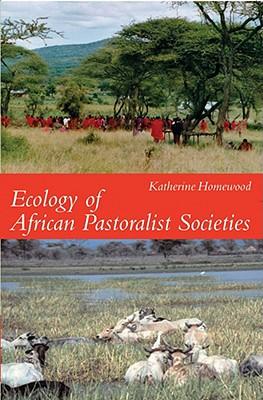 Ecology of African Pastoralist Societies - Homewood, Katherine