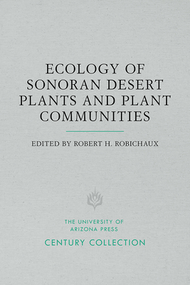 Ecology of Sonoran Desert Plants and Plant Communities - Robichaux, Robert H (Editor)