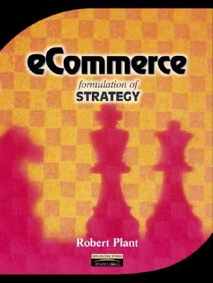Ecommerce: Formulation of Strategy - Plant, Robert