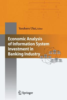Economic Analysis of Information System Investment in Banking Industry - Ukai, Yasuharu (Editor)