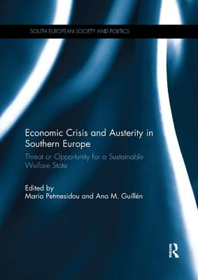 Economic Crisis and Austerity in Southern Europe: Threat or Opportunity for a Sustainable Welfare State - Petmesidou, Maria (Editor), and Guillen, Ana Marta (Editor)