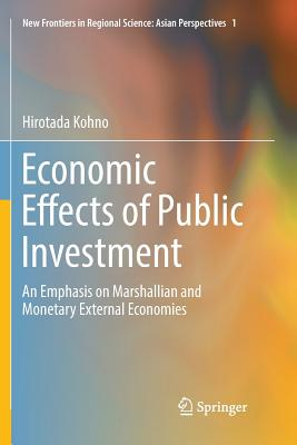 Economic Effects of Public Investment: An Emphasis on Marshallian and Monetary External Economies - Kohno, Hirotada