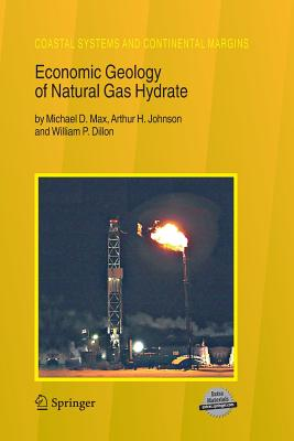 Economic Geology of Natural Gas Hydrate - Max, Michael D, and Johnson, Arthur H, and Dillon, William P