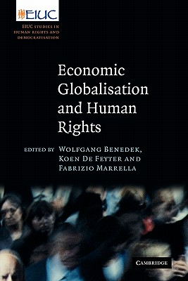 Economic Globalisation and Human Rights: EIUC Studies on Human Rights and Democratization - Benedek, Wolfgang (Editor), and Feyter, Koen de (Editor), and Marrella, Fabrizio (Editor)