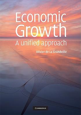 Economic Growth: A Unified Approach - de La Grandville, Olivier