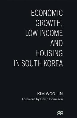 Economic Growth, Low Income and Housing in South Korea - Woo-Jin, Kim
