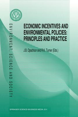 Economic Incentives and Environmental Policies: Principles and Practice - Opschoor, J B (Editor)