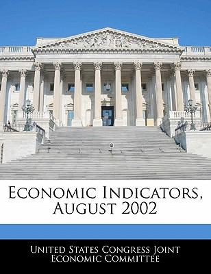 Economic Indicators, August 2002 - United States Congress Joint Economic Co (Creator)