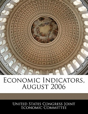 Economic Indicators, August 2006 - United States Congress Joint Economic Co (Creator)