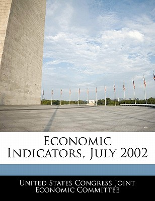 Economic Indicators, July 2002 - United States Congress Joint Economic Co (Creator)