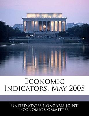 Economic Indicators, May 2005 - United States Congress Joint Economic Co (Creator)