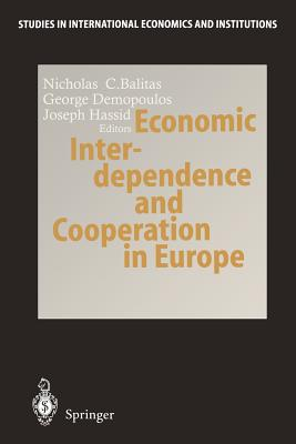 Economic Interdependence and Cooperation in Europe - Baltas, Nicholas C (Editor), and Demopoulos, George (Editor), and Hassid, Joseph (Editor)