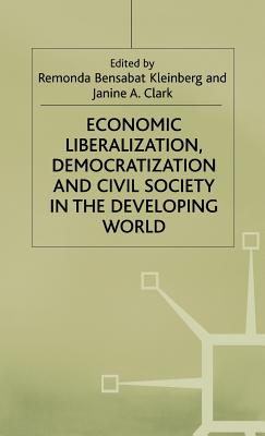 Economic Liberalization, Democratization and Civil Society in the Developing World - Bensabat-Kleinberg, Remonda (Editor), and Clark, Janine A. (Editor)