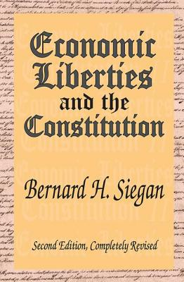 Economic Liberties and the Constitution - Siegan, Bernard H.