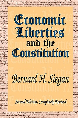 Economic Liberties and the Constitution - Siegan, Bernard H