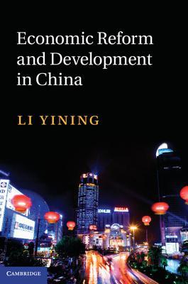 Economic Reform and Development in China - Li, Yining