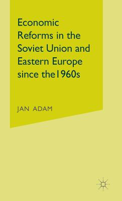 Economic Reforms in the Soviet Union and Eastern Europe since the 1960s - Adam, Jan, and Bacouel-Jentjens, Sabine