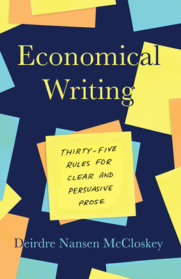 Economical Writing, Third Edition: Thirty-Five Rules for Clear and Persuasive Prose - McCloskey, Deirdre N, and Ziliak, Stephen T (Appendix by)