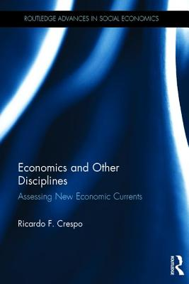 Economics and Other Disciplines: Assessing New Economic Currents - Crespo, Ricardo F.