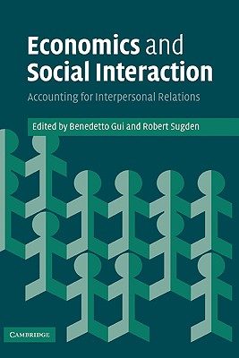 Economics and Social Interaction: Accounting for Interpersonal Relations - Gui, Benedetto (Editor)