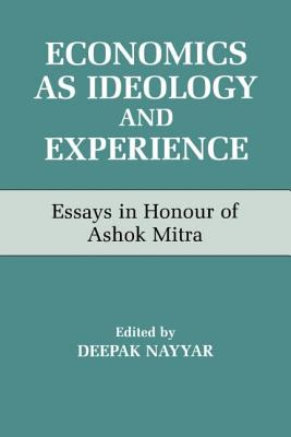 Economics as Ideology and Experience: Essays in Honour of Ashok Mitra - Nayyar, Deepak