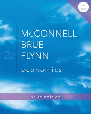 Economics Brief Edition with Connect Access Card - McConnell, Campbell R, and Brue, Stanley L, and Flynn, Sean Masaki, Dr.