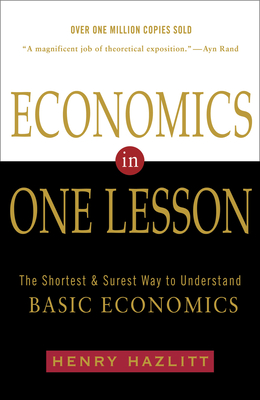 Economics in One Lesson: The Shortest and Surest Way to Understand Basic Economics - Hazlitt, Henry