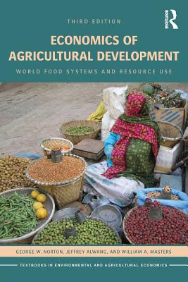 Economics of Agricultural Development: World Food Systems and Resource Use - Norton, George W., and Alwang, Jeffrey, and Masters, William A.