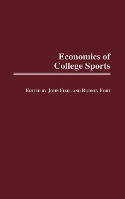 Economics of College Sports - Fizel, John L, and Fort, Rodney (Editor)