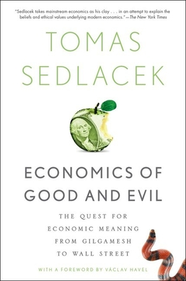 Economics of Good and Evil: The Quest for Economic Meaning from Gilgamesh to Wall Street - Sedlacek, Tomas