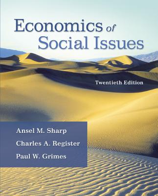 Economics of Social Issues - Sharp, Ansel Miree, and Register, Charles A., and Grimes, Paul W.