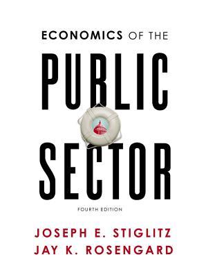 Economics of the Public Sector - Stiglitz, Joseph E, and Rosengard, Jay K