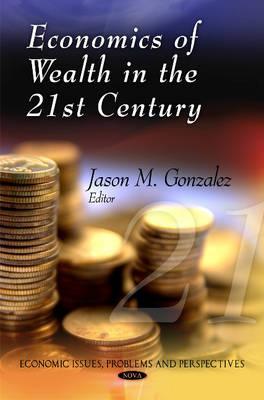 Economics of Wealth in the 21st Century - Gonzalez, Jason M. (Editor)