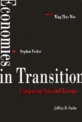 Economies in Transition: Comparing Asia and Europe - Woo, Wing Thye (Editor), and Parker, Stephen (Editor), and Sachs, Jeffrey (Editor)