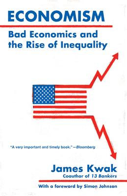 Economism: Bad Economics and the Rise of Inequality - Kwak, James