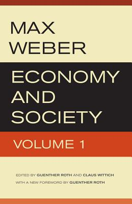Economy and Society - Weber, Max, and Roth, Guenther (Editor), and Wittich, Claus (Editor)