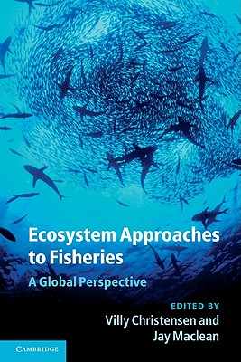 Ecosystem Approaches to Fisheries: A Global Perspective - Christensen, Villy (Editor), and Maclean, Jay (Editor)