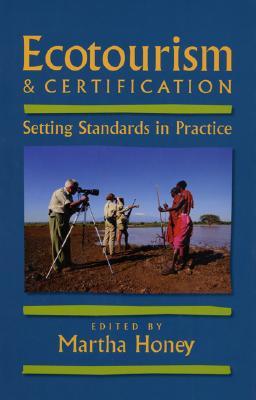 Ecotourism & Certification, P - Honey, Martha, Dr., PhD (Editor)