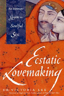 Ecstatic Lovemaking: An Intimate Guide to Soulful Sex - Lee, Victoria, Dr., and Prather, Gayle (Foreword by), and Prather, Hugh (Foreword by)