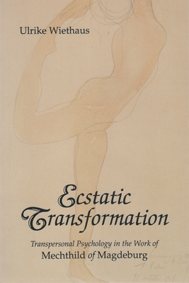 Ecstatic Transformation: Transpersonal Psychology in the Work of Mechthild of Magdeburg - Wiethaus, Ulrike