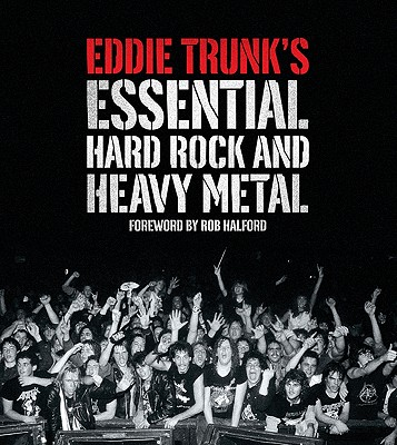 Eddie Trunk's Essential Hard Rock and Heavy Metal - Trunk, Eddie, and Bussell, Andrea (Editor), and Halford, Rob (Foreword by)